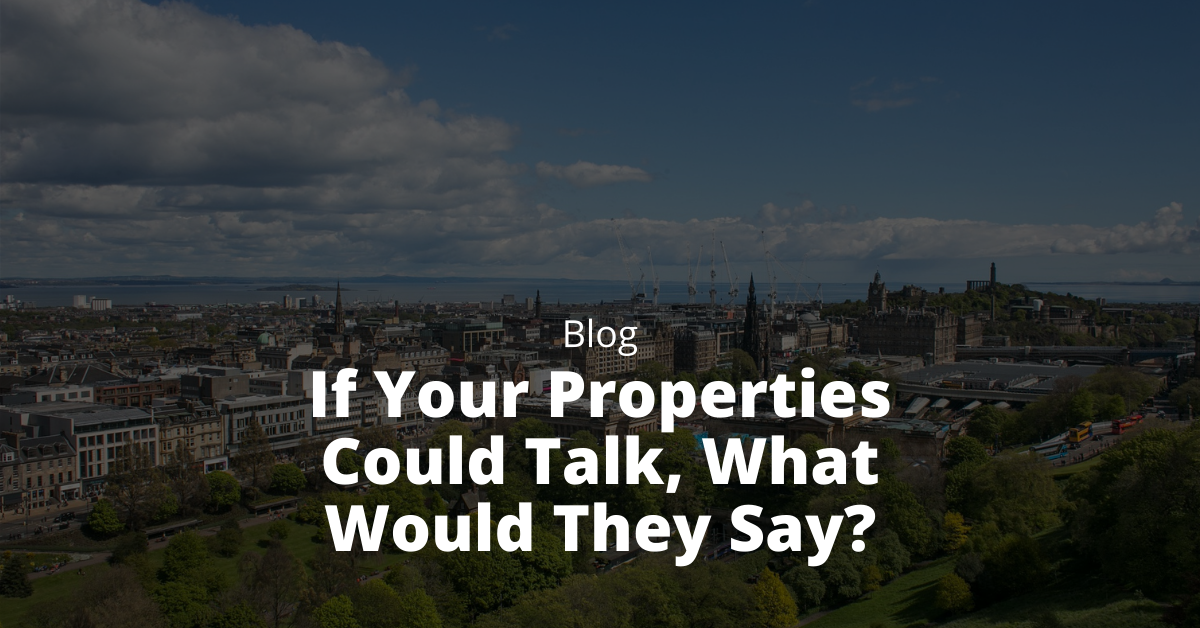 If your properties could talk, what would they say?