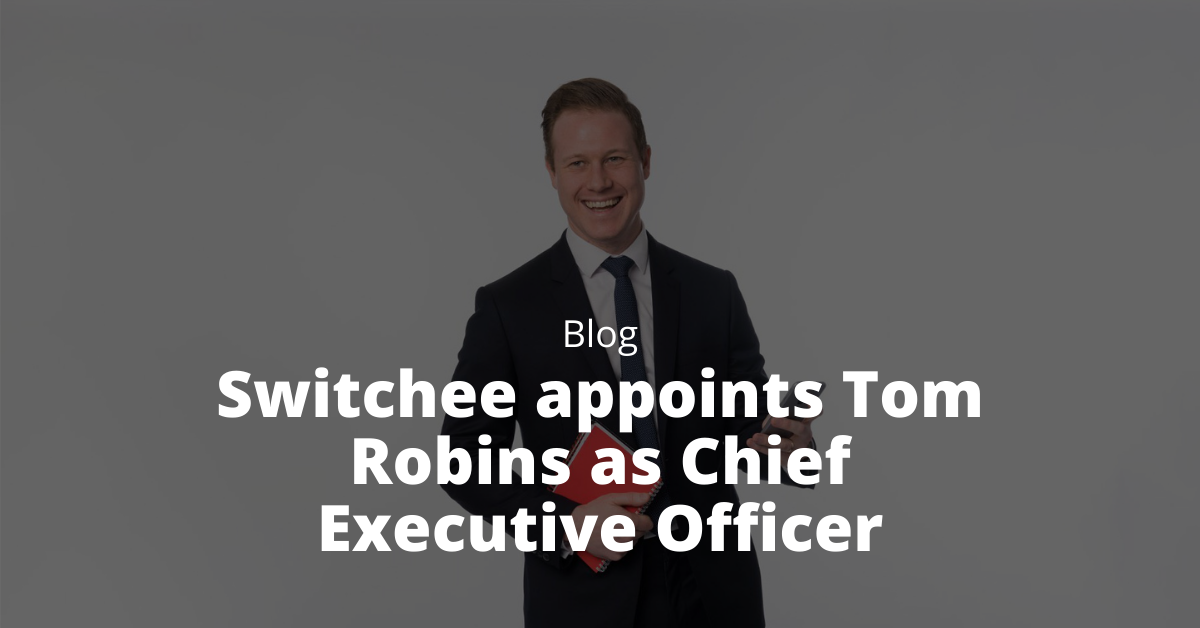 Switchee appoints Tom Robins as Chief Executive Officer