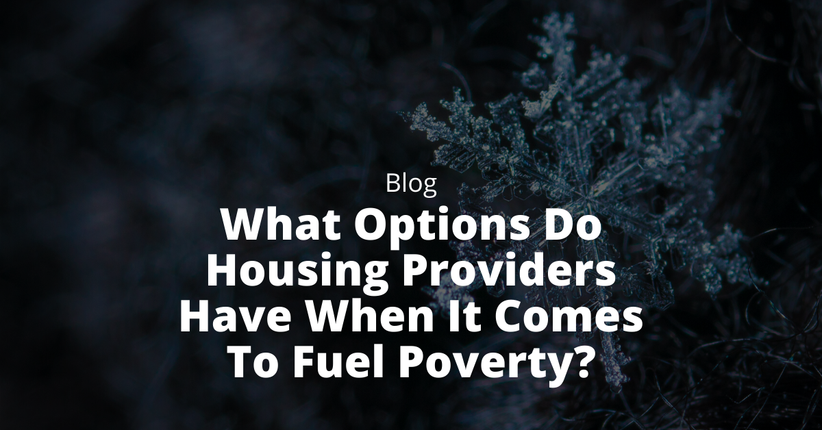 What Options Do Housing Providers Have When It Comes To Fuel Poverty?