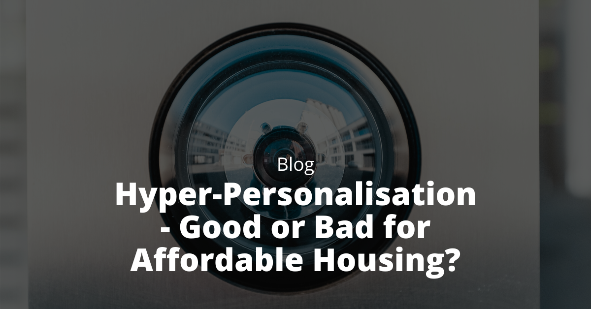 Hyper-Personalisation - Good or Bad for Affordable Housing?