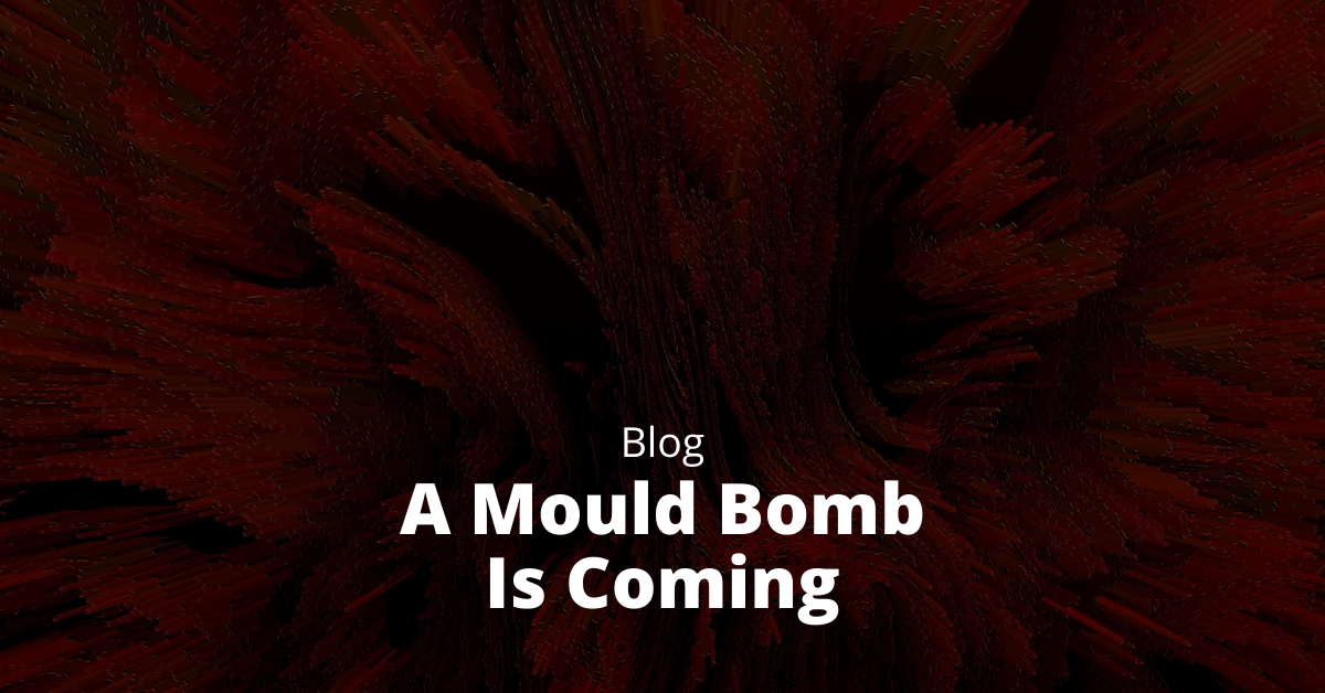 a mould bomb is coming