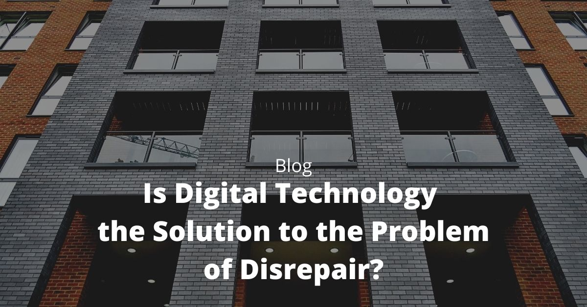 Is Digital Technology The Solution To The Problem Of Disrepair?