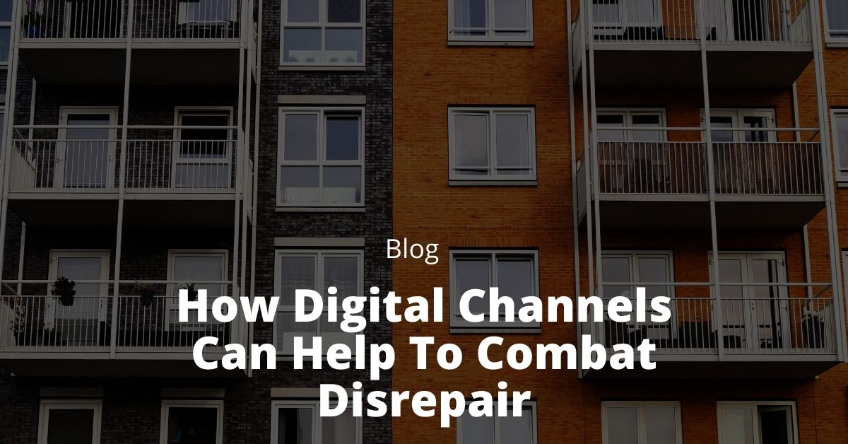 How Digital Channels Can Help To Combat Disrepair