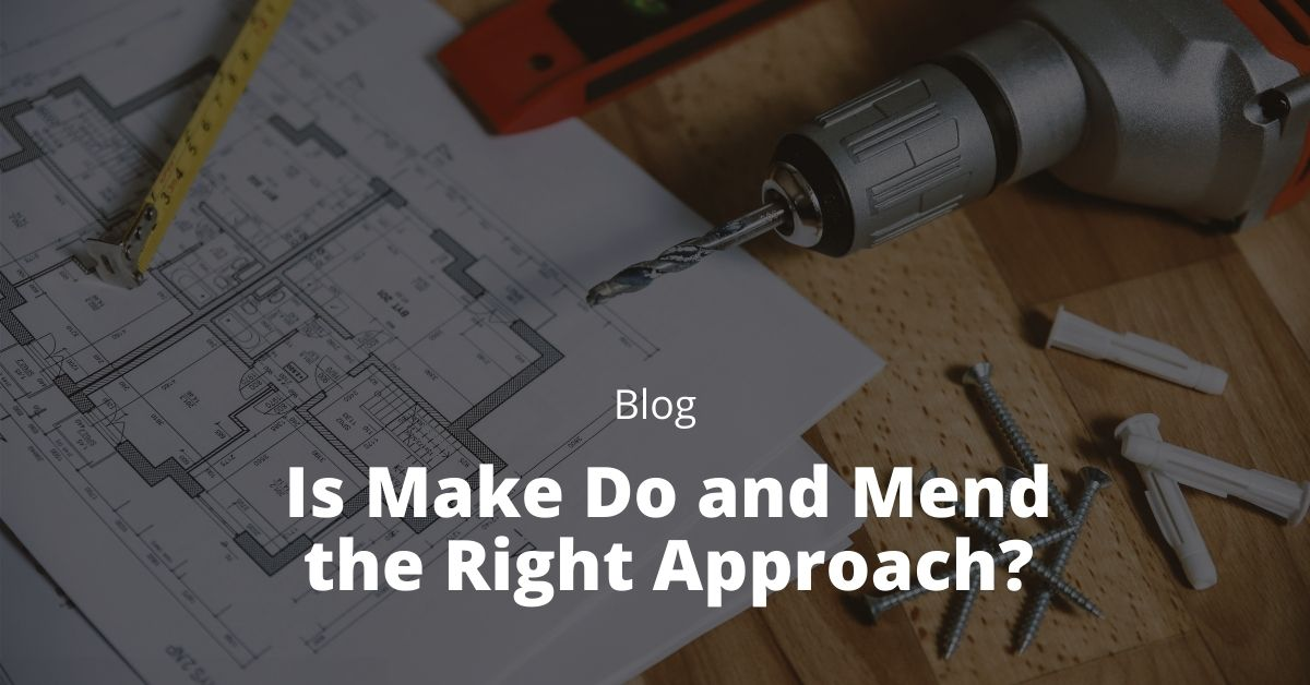 Is Make Do and Mend the Right Approach?