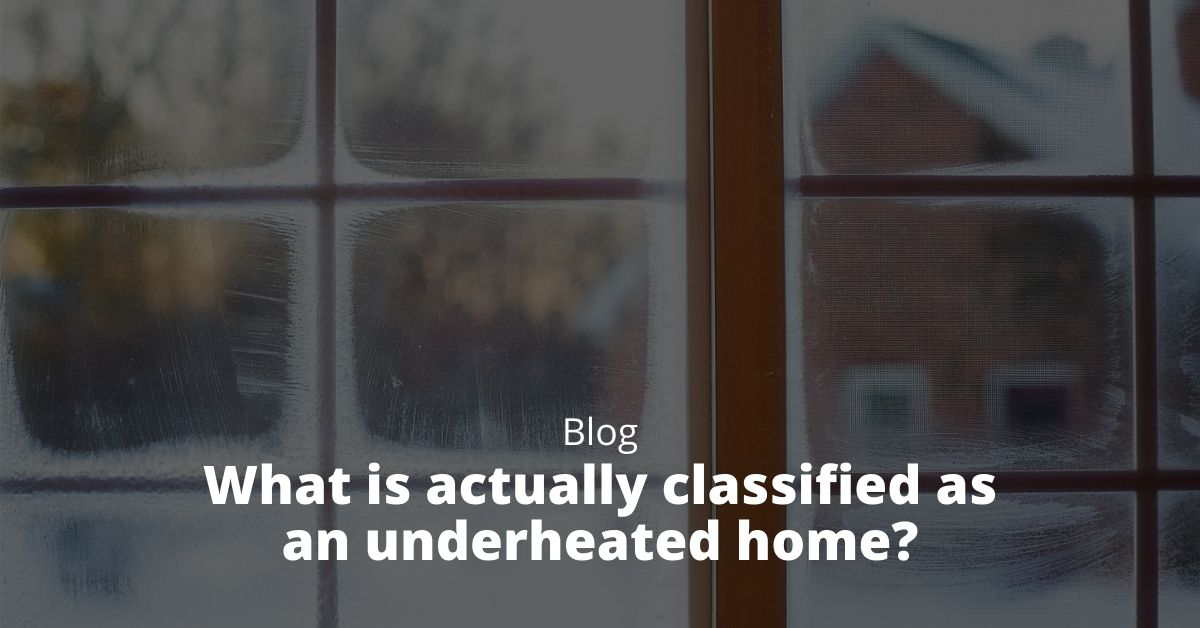 What is actually classified as an underheated home?
