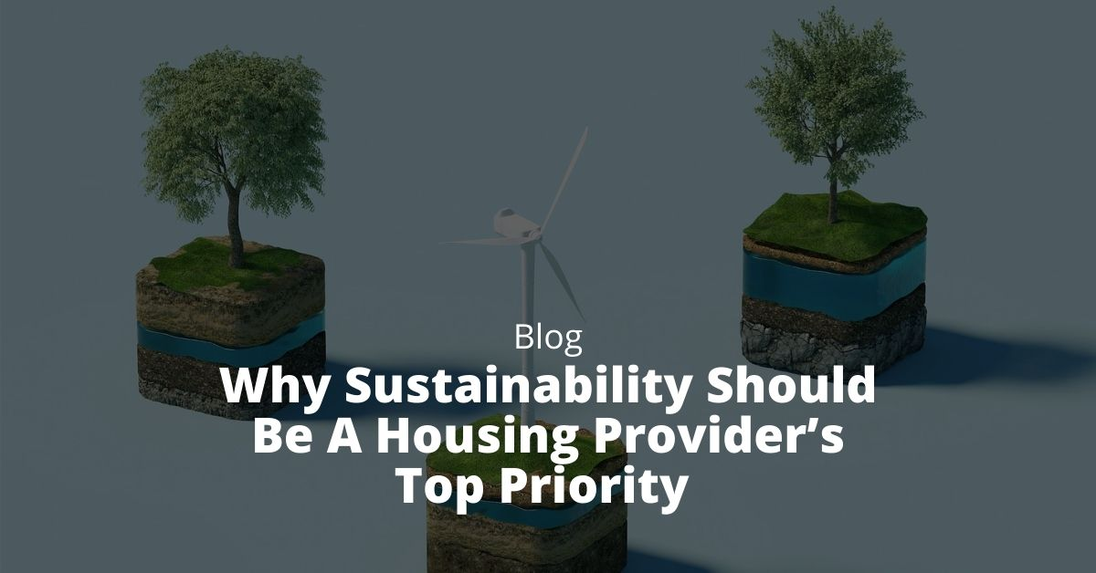 Why Sustainability Should Be A Housing Provider's Top Priority