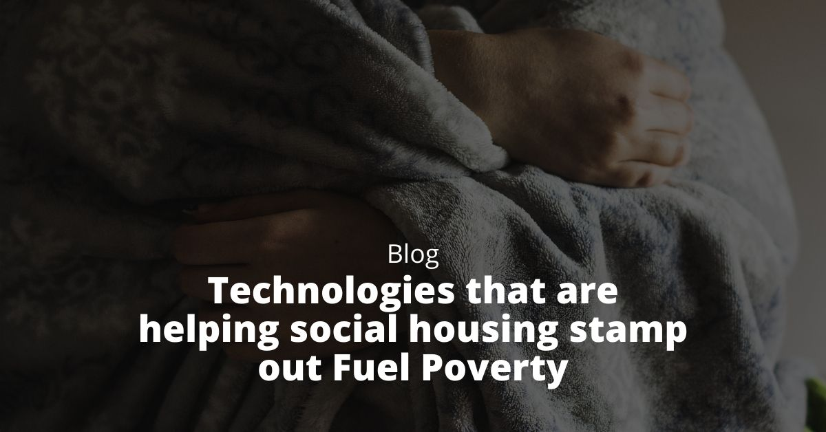 Technologies that are helping social housing stamp out Fuel Poverty