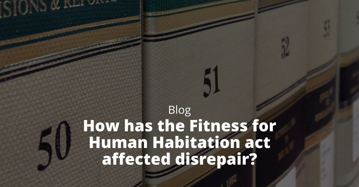 How has the Fitness for Human Habitation act affected disrepair?