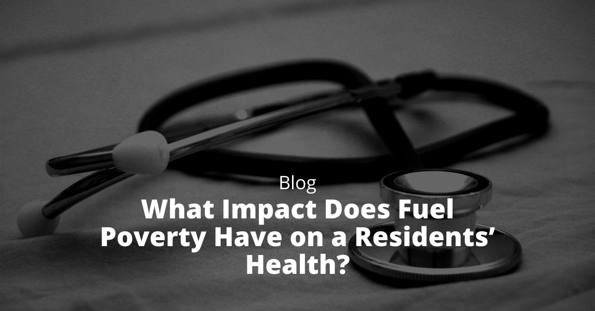 What Impact Does Fuel Poverty Have on a Residents' Health?