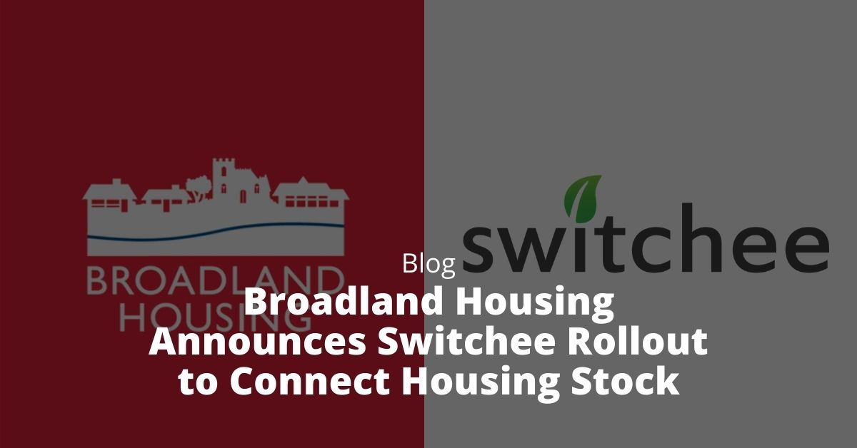 Broadland Housing announces Switchee rollout to connect housing stock